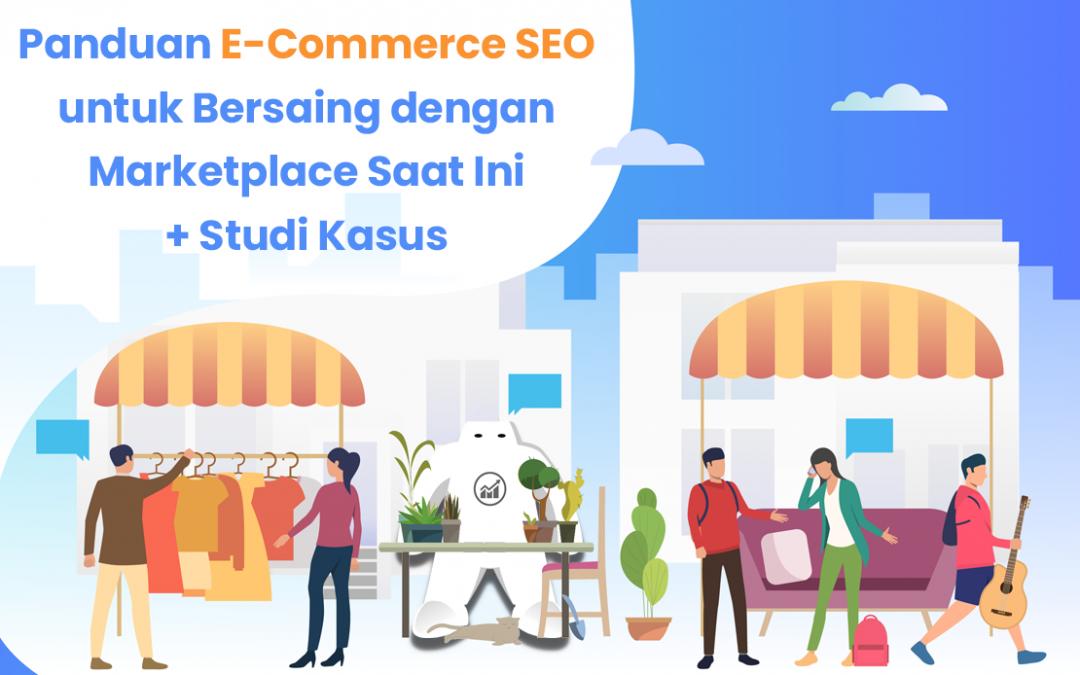 Panduan E-Commerce SEO untuk Bersaing dengan BIG Marketplace + Studi Kasus