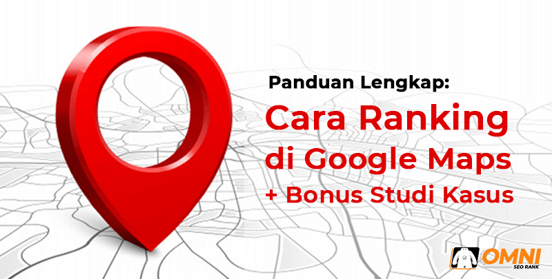 Panduan Lengkap: Cara Ranking di Google Maps 2021 + Studi Kasus