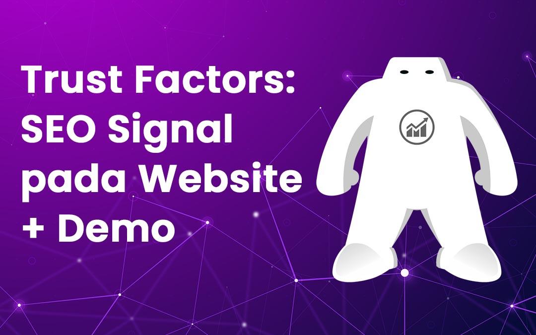 Trust Factors: SEO Signal pada Website + Demo